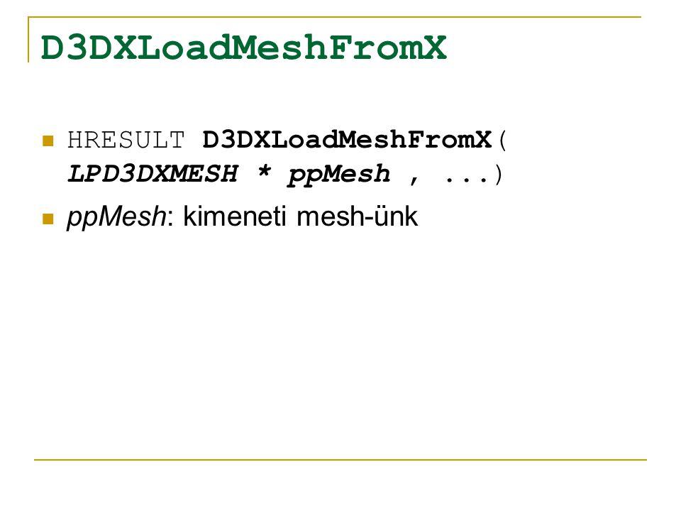 D3DXLoadMeshFromX HRESULT D3DXLoadMeshFromX( LPD3DXMESH * ppMesh,...) ppMesh: kimeneti mesh-ünk