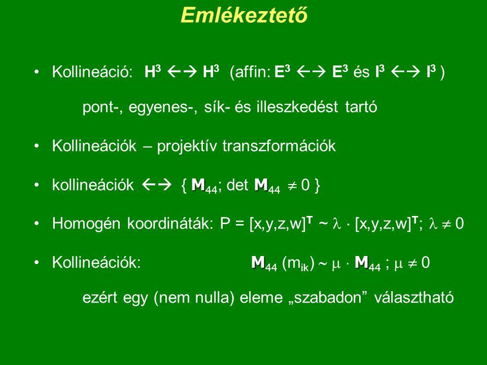 Emlékeztető Kollineáció: H 3  H 3 (affin: E 3  E 3 és I 3  I 3 ) pont-, egyenes-, sík- és illeszkedést tartó Kollineációk – projektív transzform