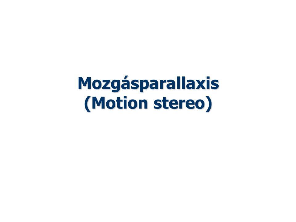 Mozgásparallaxis (Motion stereo) Vajta: Képfeldolgozás és megjelenítés 2014 tavasz
