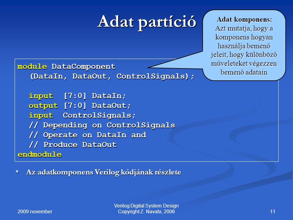 2009 november 11 Verilog Digital System Design Copyright Z. Navabi, 2006 Adat partíció module DataComponent (DataIn, DataOut, ControlSignals); input [