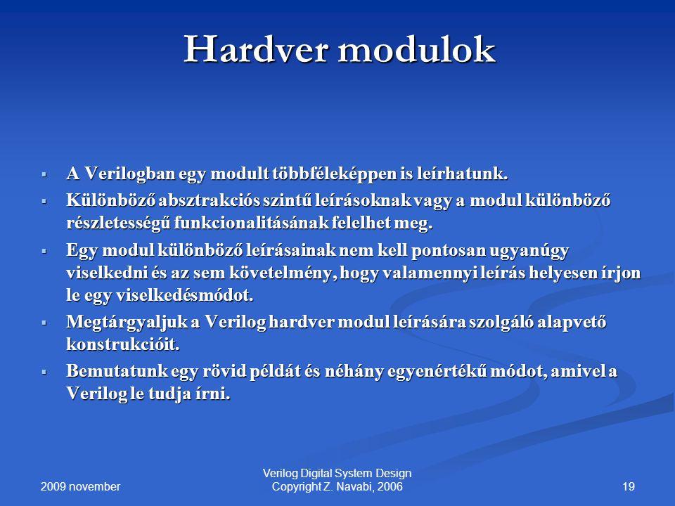 2009 november 19 Verilog Digital System Design Copyright Z. Navabi, 2006 Hardver modulok  A Verilogban egy modult többféleképpen is leírhatunk.  Kül