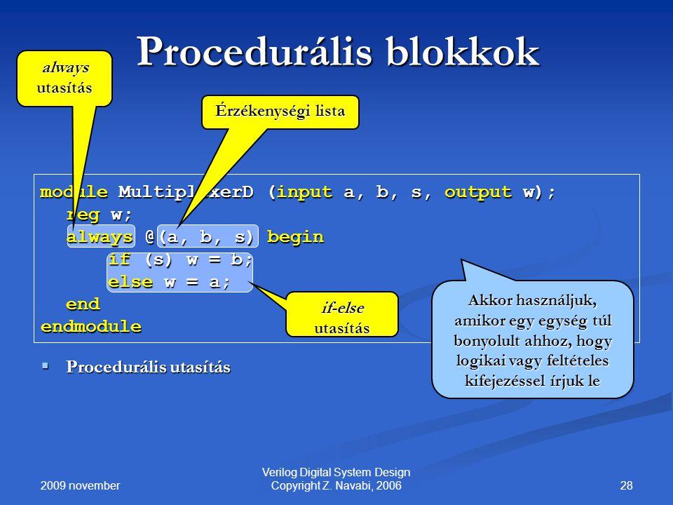 2009 november 28 Verilog Digital System Design Copyright Z. Navabi, 2006 Procedurális blokkok module MultiplexerD (input a, b, s, output w); reg w; al