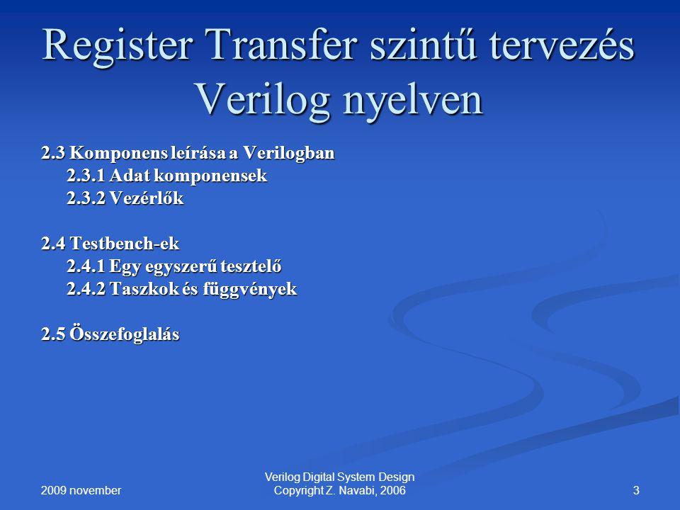 2009 november 3 Verilog Digital System Design Copyright Z. Navabi, 2006 Register Transfer szintű tervezés Verilog nyelven 2.3 Komponens leírása a Veri