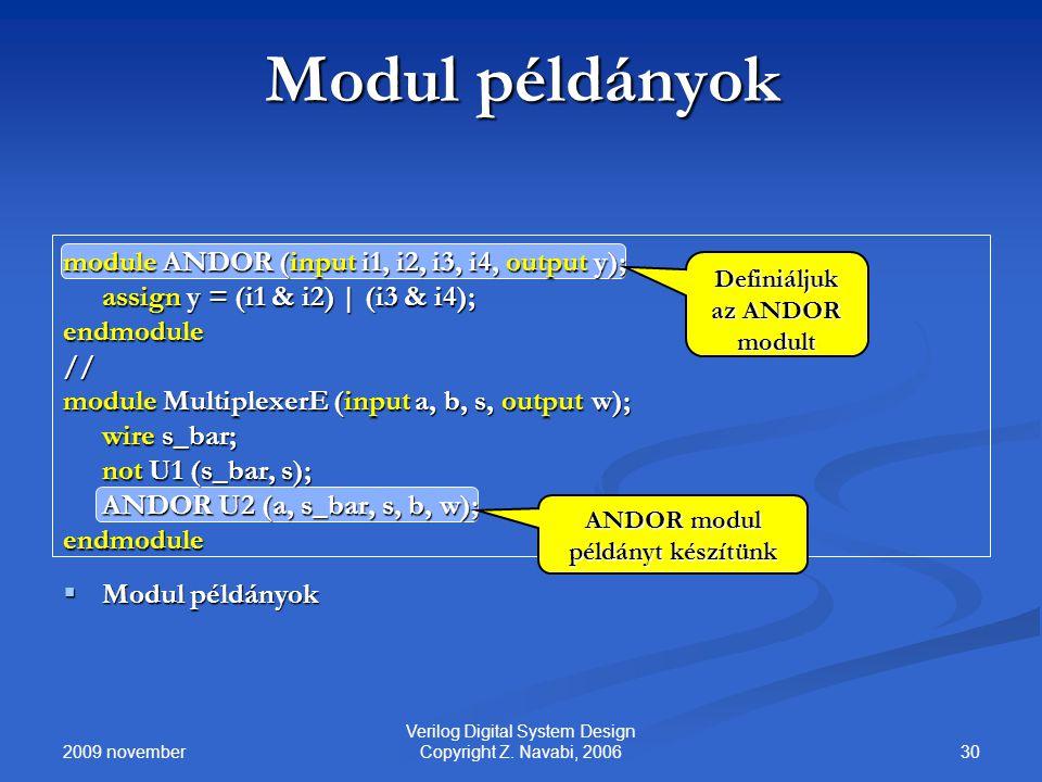 2009 november 30 Verilog Digital System Design Copyright Z. Navabi, 2006 Modul példányok module ANDOR (input i1, i2, i3, i4, output y); assign y = (i1