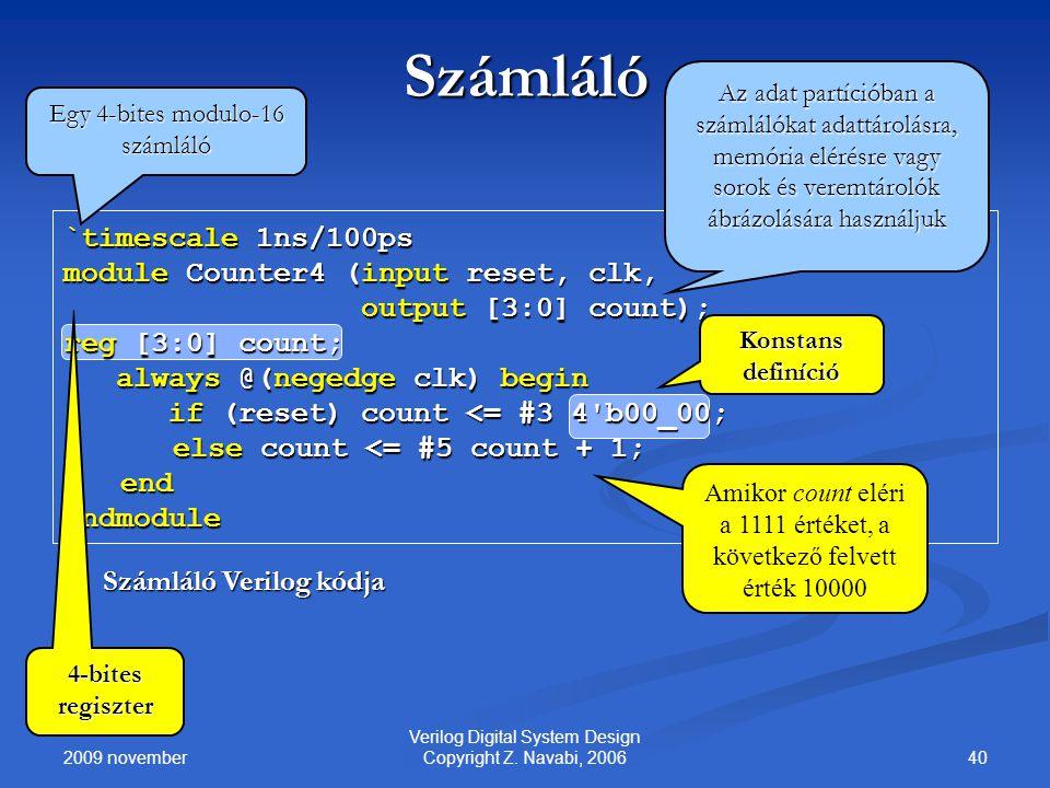 2009 november 40 Verilog Digital System Design Copyright Z. Navabi, 2006 Számláló `timescale 1ns/100ps module Counter4 (input reset, clk, output [3:0]