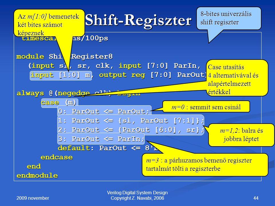 2009 november 44 Verilog Digital System Design Copyright Z. Navabi, 2006 Shift-Regiszter `timescale 1ns/100ps module ShiftRegister8 (input sl, sr, clk