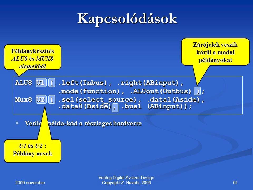 2009 november 51 Verilog Digital System Design Copyright Z. Navabi, 2006 Kapcsolódások ALU8 U1 (.left(Inbus),.right(ABinput),.mode(function),.ALUout(O