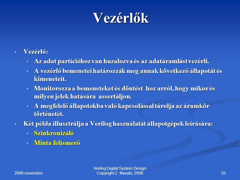 2009 november 55 Verilog Digital System Design Copyright Z. Navabi, 2006 Vezérlők  Vezérlő:  Az adat partícióhoz van huzalozva és az adatáramlást ve