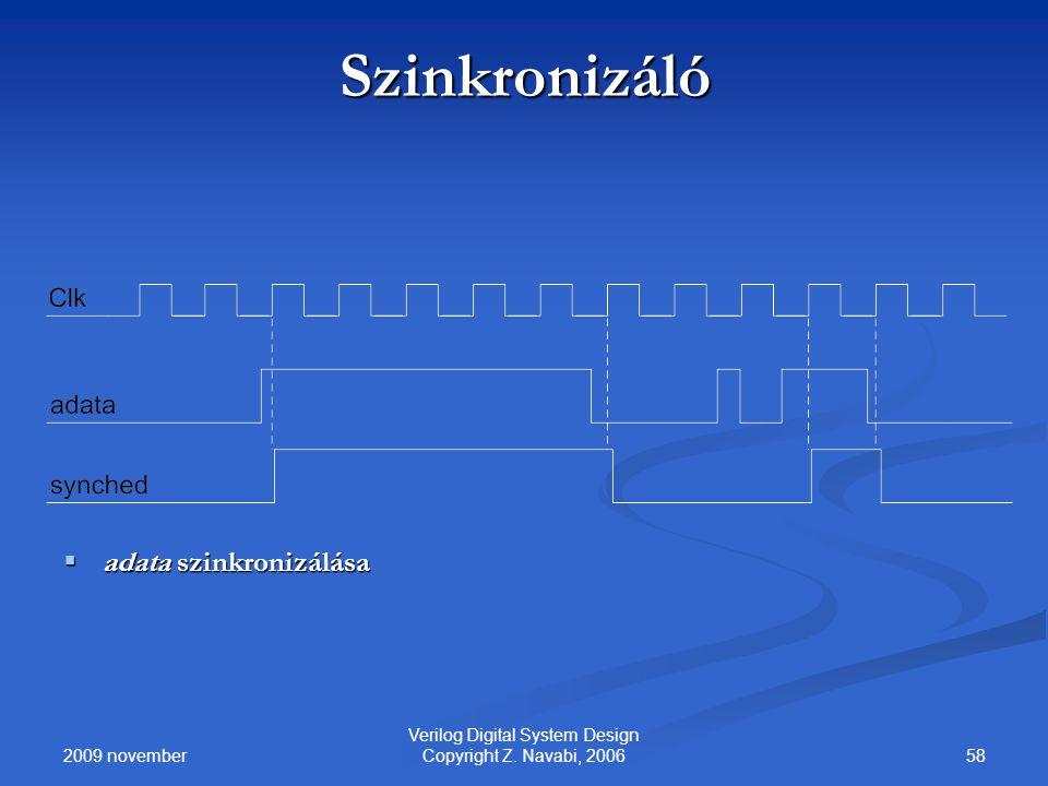 2009 november 58 Verilog Digital System Design Copyright Z. Navabi, 2006 Szinkronizáló  adata szinkronizálása