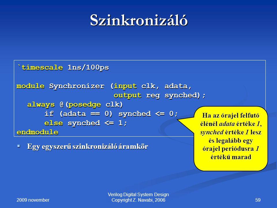 2009 november 59 Verilog Digital System Design Copyright Z. Navabi, 2006 Szinkronizáló `timescale 1ns/100ps module Synchronizer (input clk, adata, out
