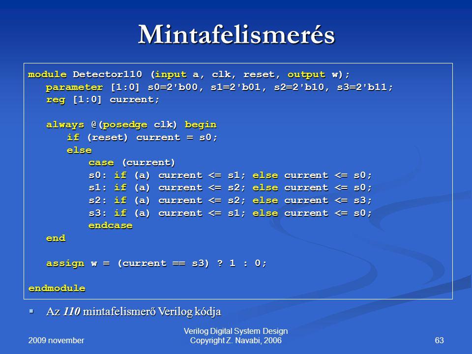 2009 november 63 Verilog Digital System Design Copyright Z. Navabi, 2006 Mintafelismerés module Detector110 (input a, clk, reset, output w); parameter