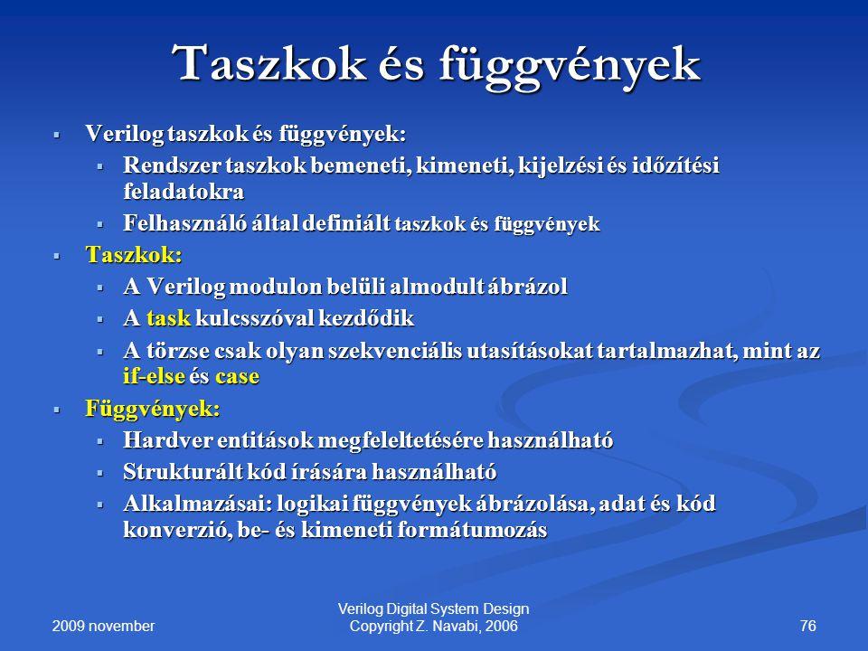 2009 november 76 Verilog Digital System Design Copyright Z. Navabi, 2006 Taszkok és függvények  Verilog taszkok és függvények:  Rendszer taszkok bem