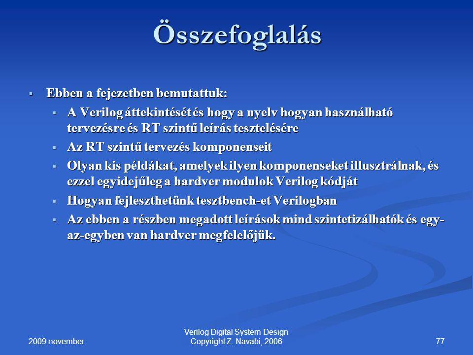 2009 november 77 Verilog Digital System Design Copyright Z. Navabi, 2006 Összefoglalás  Ebben a fejezetben bemutattuk:  A Verilog áttekintését és ho