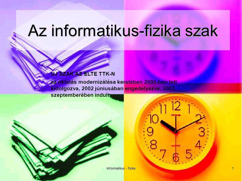 Informatikus - fizika 1 ÚJ SZAK AZ ELTE TTK-N az oktatás modernizálása keretében 2000-ben lett kidolgozva, 2002 júniusában engedélyezve, 2003 szeptemberében indult.