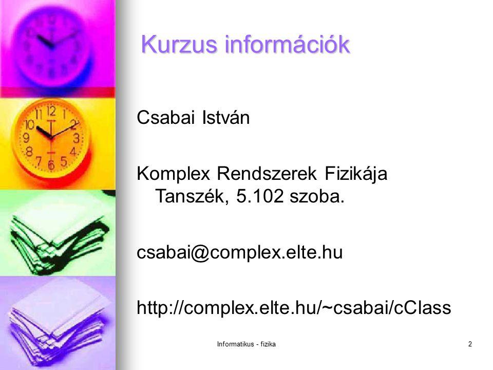 Informatikus - fizika2 Csabai István Komplex Rendszerek Fizikája Tanszék, 5.102 szoba.