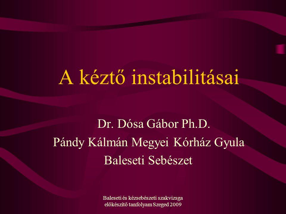 Baleseti és kézsebészeti szakvizsga előkészítő tanfolyam Szeged 2009 A kéztő instabilitásai Dr.