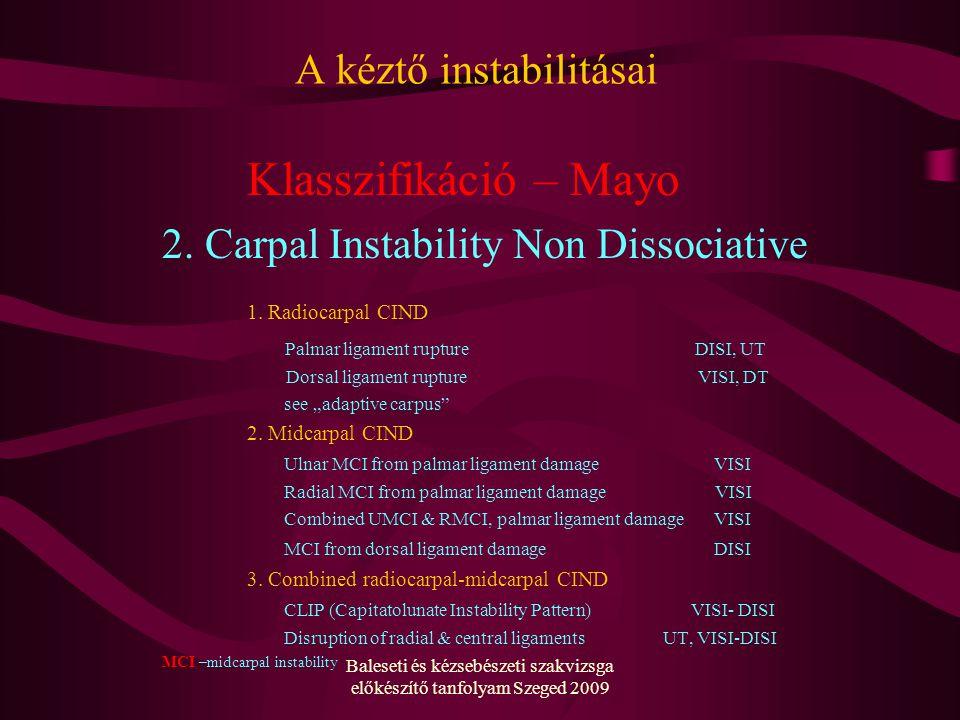 Baleseti és kézsebészeti szakvizsga előkészítő tanfolyam Szeged 2009 A kéztő instabilitásai Klasszifikáció – Mayo 2.