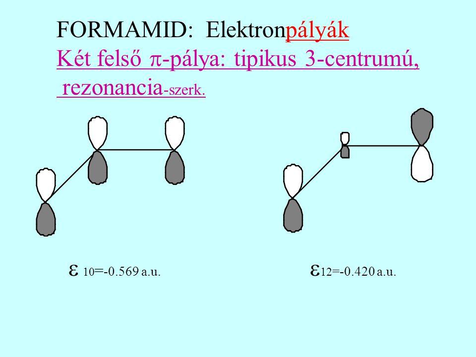 FORMAMID: Elektronpályák Két felső  -pálya: tipikus 3-centrumú, rezonancia -szerk.  10 = -0.569 a.u.  12 =-0.420 a.u.