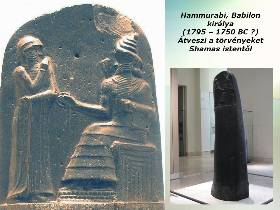 Hammurabi, Babilon királya (1795 – 1750 BC ?) Átveszi a törvényeket Shamas istentől