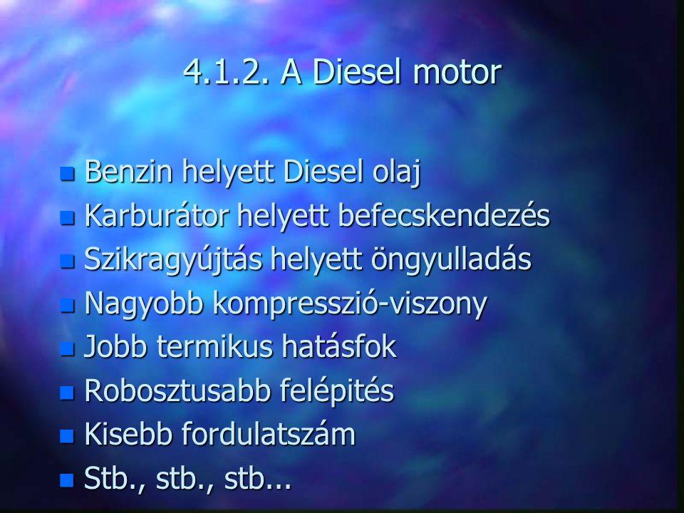 4.1.2. A Diesel motor n Benzin helyett Diesel olaj n Karburátor helyett befecskendezés n Szikragyújtás helyett öngyulladás n Nagyobb kompresszió-viszo