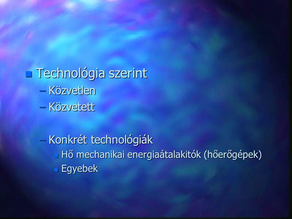 n Technológia szerint –Közvetlen –Közvetett –Konkrét technológiák n Hő mechanikai energiaátalakitók (hőerőgépek) n Egyebek