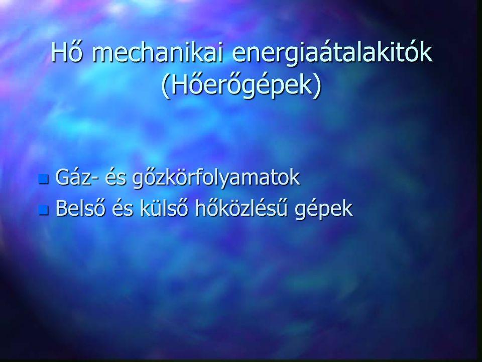 Hő mechanikai energiaátalakitók (Hőerőgépek) n Gáz- és gőzkörfolyamatok n Belső és külső hőközlésű gépek