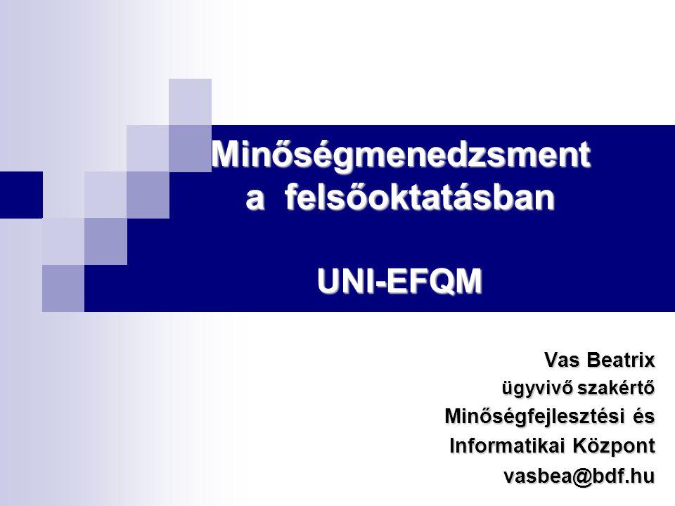 Minőségmenedzsment a felsőoktatásban UNI-EFQM Vas Beatrix ügyvivő szakértő Minőségfejlesztési és Informatikai Központ vasbea@bdf.hu