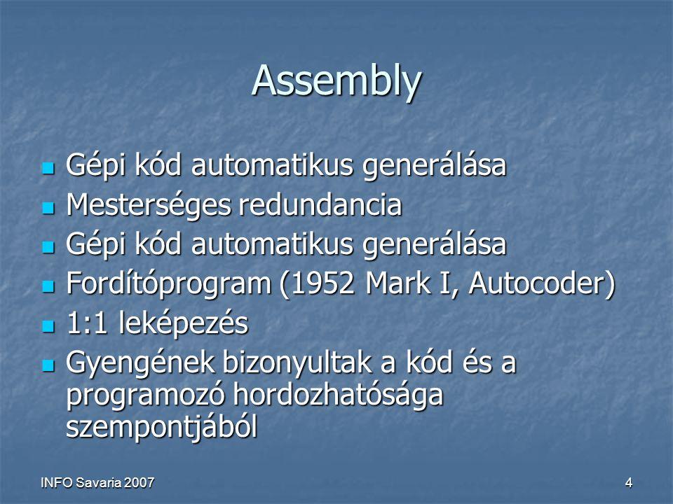 INFO Savaria 20074 Assembly Gépi kód automatikus generálása Gépi kód automatikus generálása Mesterséges redundancia Mesterséges redundancia Gépi kód automatikus generálása Gépi kód automatikus generálása Fordítóprogram (1952 Mark I, Autocoder) Fordítóprogram (1952 Mark I, Autocoder) 1:1 leképezés 1:1 leképezés Gyengének bizonyultak a kód és a programozó hordozhatósága szempontjából Gyengének bizonyultak a kód és a programozó hordozhatósága szempontjából