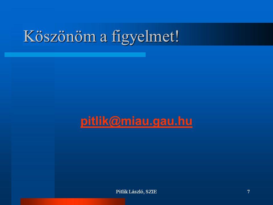 Pitlik László, SZIE7 Köszönöm a figyelmet! pitlik@miau.gau.hu