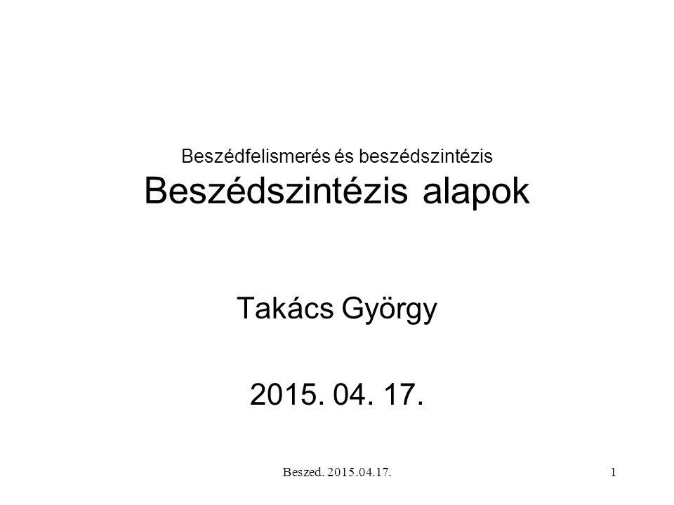Beszed.2015.04.17.1 Beszédfelismerés és beszédszintézis Beszédszintézis alapok Takács György 2015.