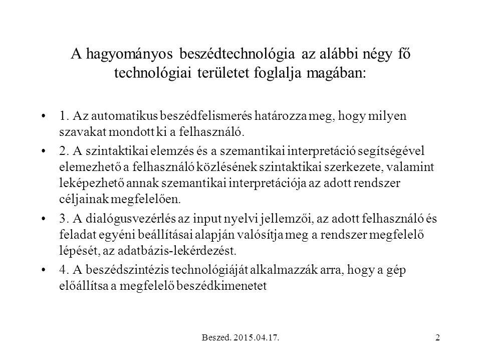 A hagyományos beszédtechnológia az alábbi négy fő technológiai területet foglalja magában: 1.