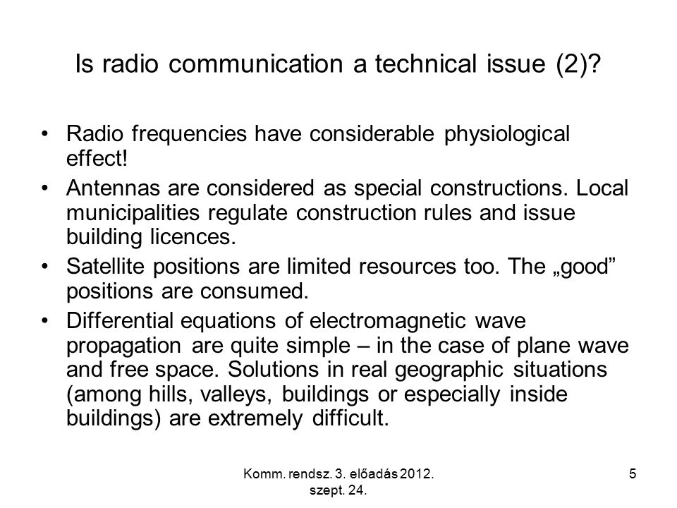 Komm. rendsz. 3. előadás 2012. szept. 24. 5 Is radio communication a technical issue (2)? Radio frequencies have considerable physiological effect! An