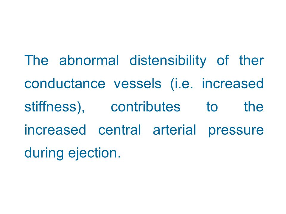 The abnormal distensibility of ther conductance vessels (i.e. increased stiffness), contributes to the increased central arterial pressure during ejec