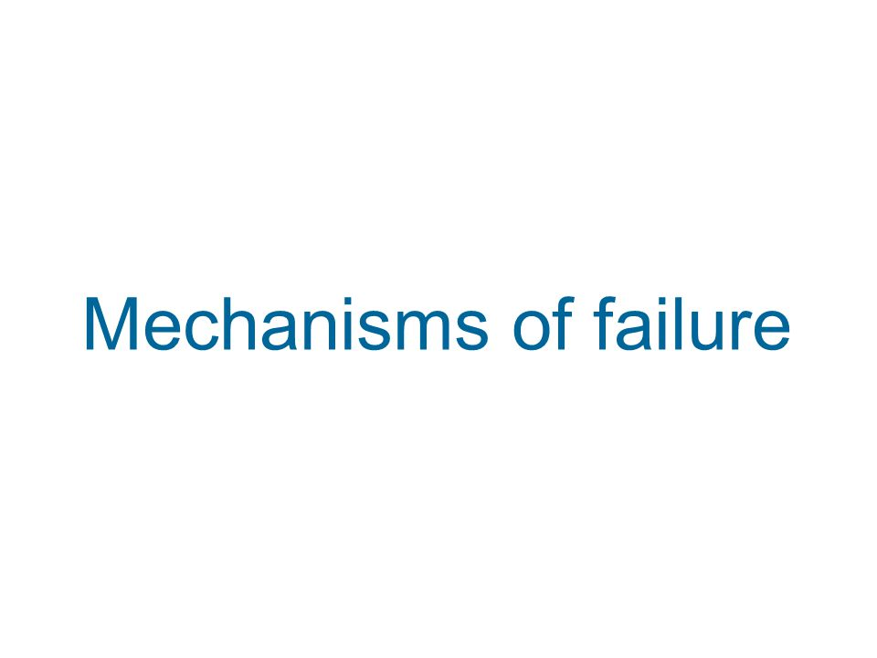 Mechanisms of failure