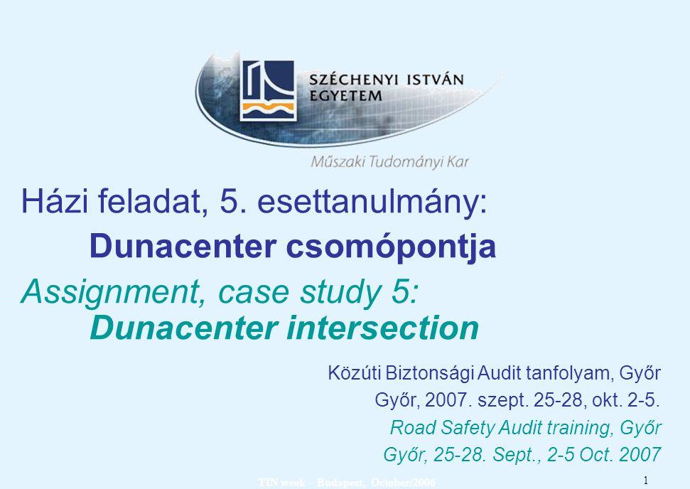 TIN week – Budapest, October/2006 1 Házi feladat, 5. esettanulmány: Dunacenter csomópontja Assignment, case study 5: Dunacenter intersection Közúti Bi