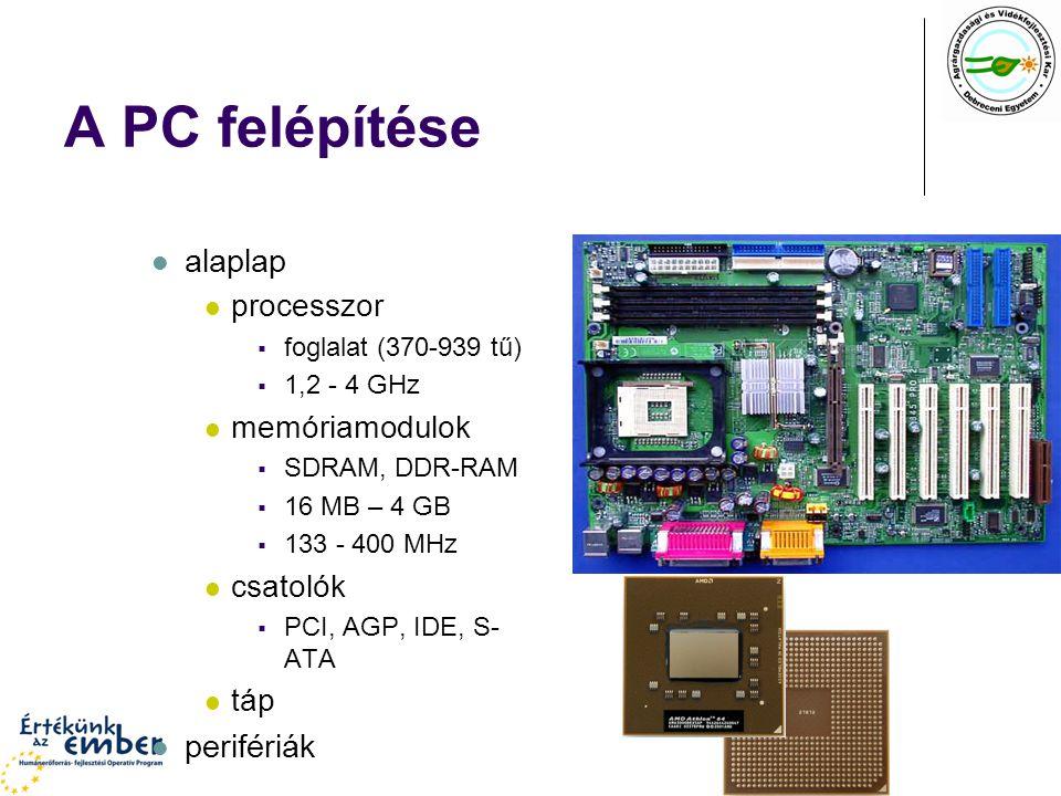 A PC felépítése alaplap processzor  foglalat (370-939 tű)  1,2 - 4 GHz memóriamodulok  SDRAM, DDR-RAM  16 MB – 4 GB  133 - 400 MHz csatolók  PCI, AGP, IDE, S- ATA táp perifériák