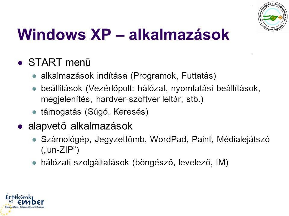 """Windows XP – alkalmazások START menü alkalmazások indítása (Programok, Futtatás) beállítások (Vezérlőpult: hálózat, nyomtatási beállítások, megjelenítés, hardver-szoftver leltár, stb.) támogatás (Súgó, Keresés) alapvető alkalmazások Számológép, Jegyzettömb, WordPad, Paint, Médialejátszó (""""un-ZIP ) hálózati szolgáltatások (böngésző, levelező, IM)"""