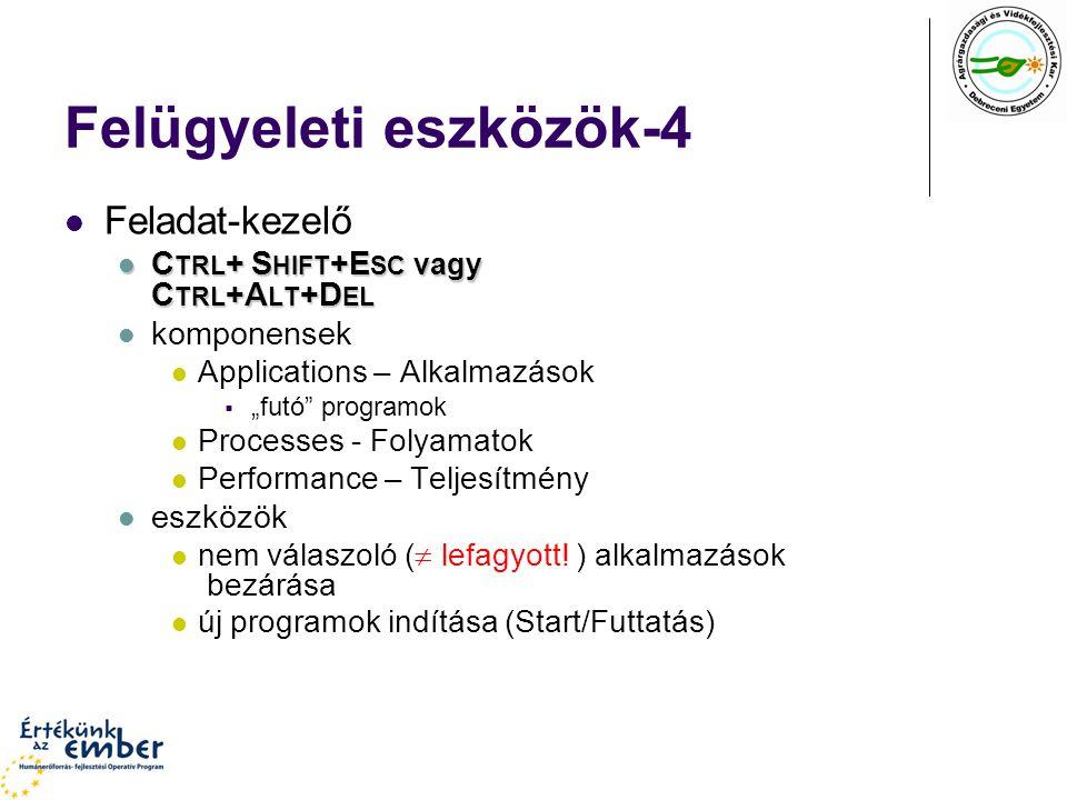 """Felügyeleti eszközök-4 Feladat-kezelő C TRL + S HIFT +E SC vagy C TRL +A LT +D EL C TRL + S HIFT +E SC vagy C TRL +A LT +D EL komponensek Applications – Alkalmazások  """"futó programok Processes - Folyamatok Performance – Teljesítmény eszközök nem válaszoló (  lefagyott."""