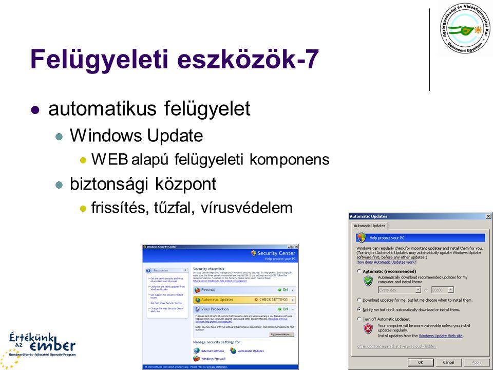 Felügyeleti eszközök-7 automatikus felügyelet Windows Update WEB alapú felügyeleti komponens biztonsági központ frissítés, tűzfal, vírusvédelem
