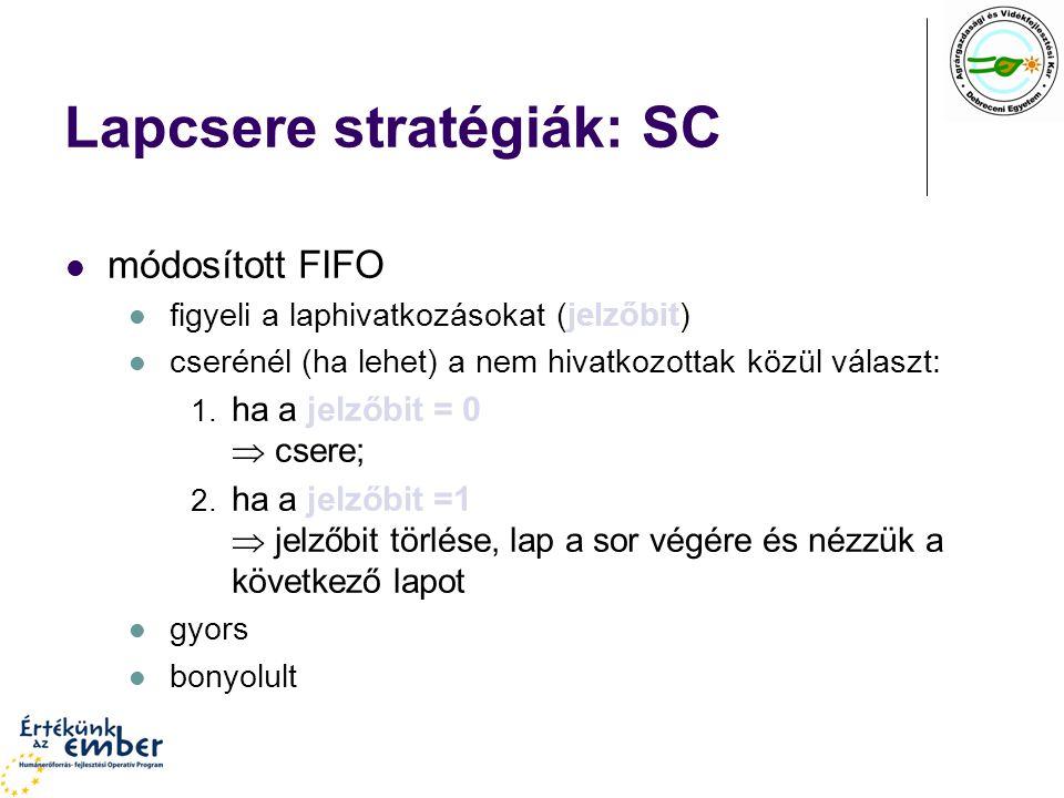 Lapcsere stratégiák: SC módosított FIFO figyeli a laphivatkozásokat (jelzőbit) cserénél (ha lehet) a nem hivatkozottak közül választ: 1.