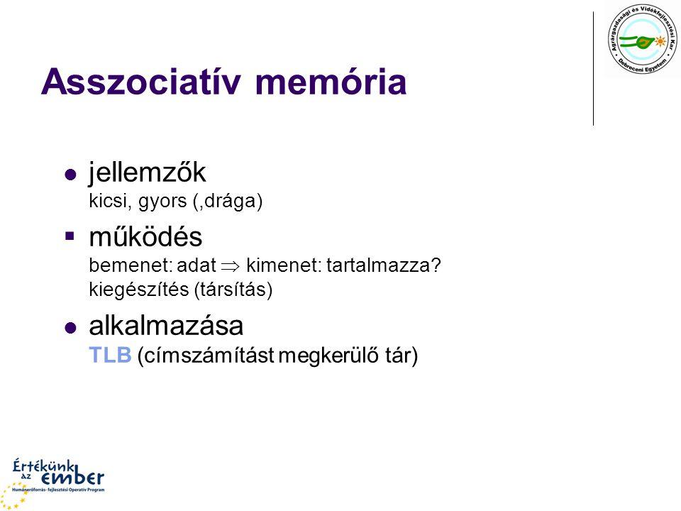Asszociatív memória jellemzők kicsi, gyors (,drága)  működés bemenet: adat  kimenet: tartalmazza.