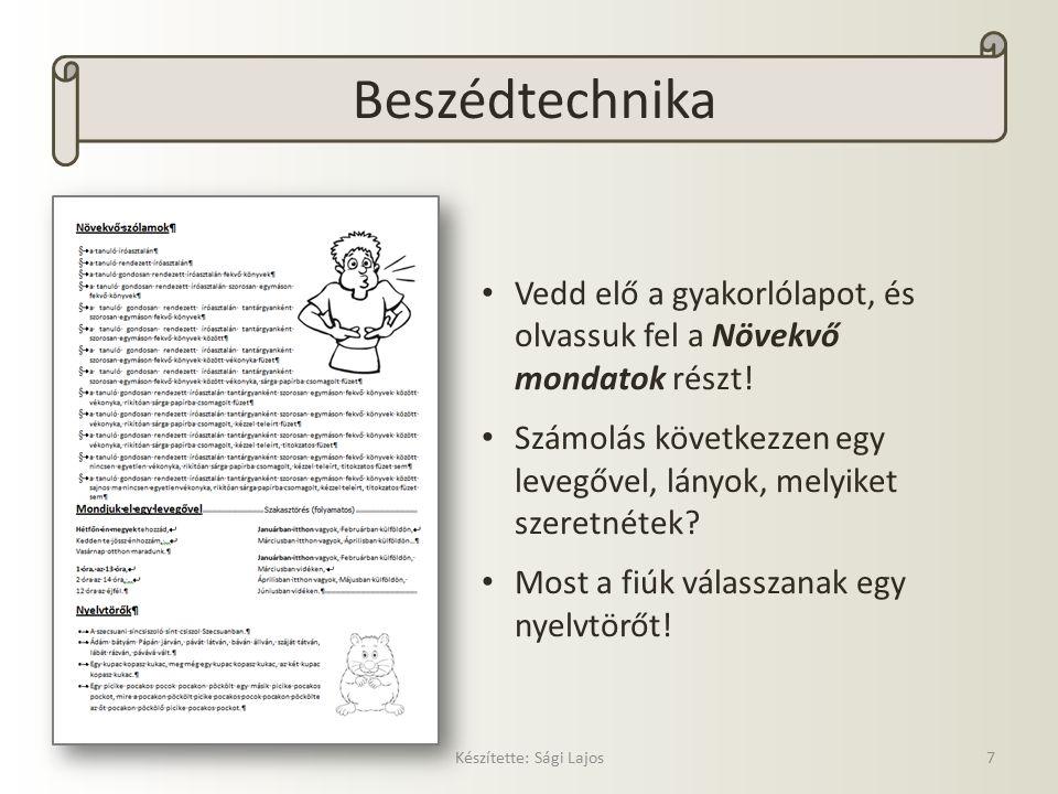 Beszédtechnika Készítette: Sági Lajos7 Vedd elő a gyakorlólapot, és olvassuk fel a Növekvő mondatok részt.