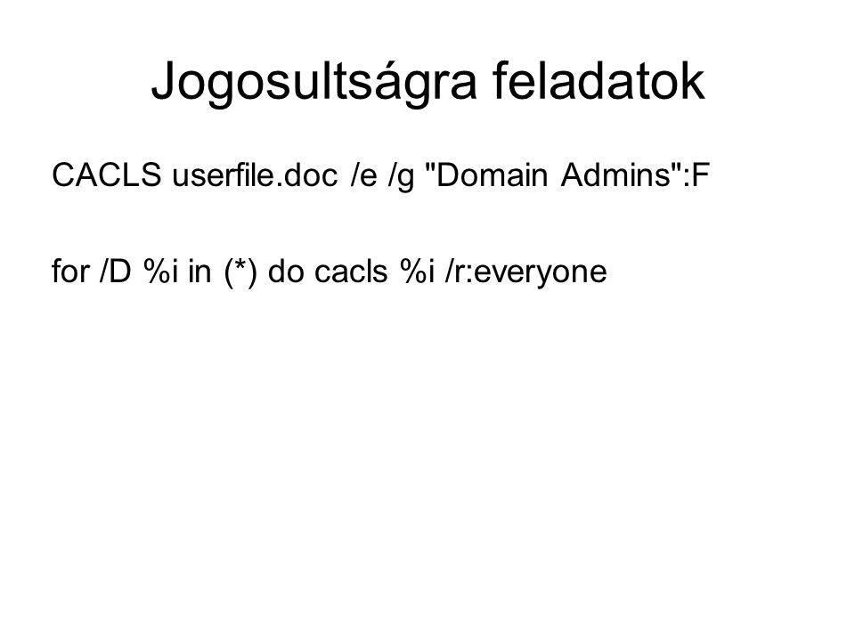 Jogosultságra feladatok CACLS userfile.doc /e /g Domain Admins :F for /D %i in (*) do cacls %i /r:everyone