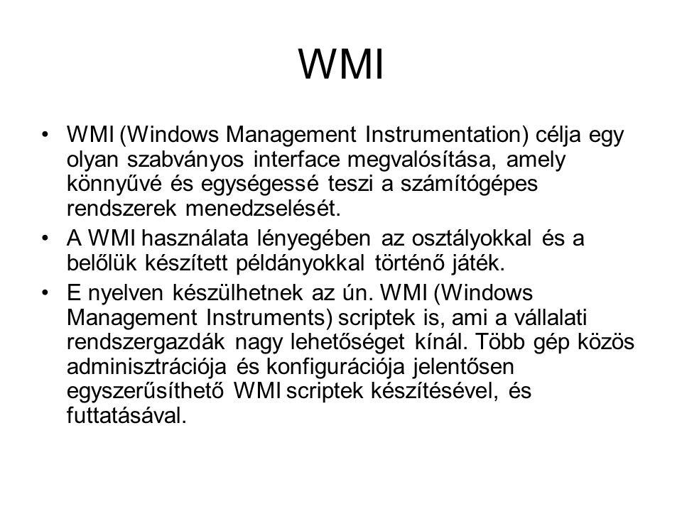 WMI WMI (Windows Management Instrumentation) célja egy olyan szabványos interface megvalósítása, amely könnyűvé és egységessé teszi a számítógépes rendszerek menedzselését.
