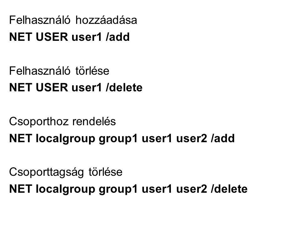 Felhasználó hozzáadása NET USER user1 /add Felhasználó törlése NET USER user1 /delete Csoporthoz rendelés NET localgroup group1 user1 user2 /add Csoporttagság törlése NET localgroup group1 user1 user2 /delete