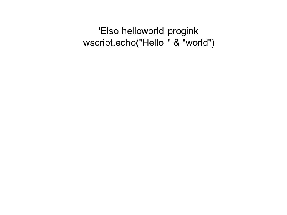 'Elso helloworld progink wscript.echo(
