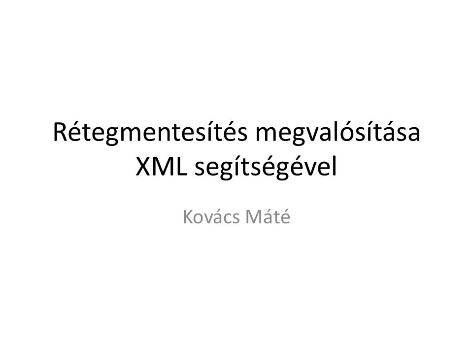 Rétegmentesítés megvalósítása XML segítségével Kovács Máté