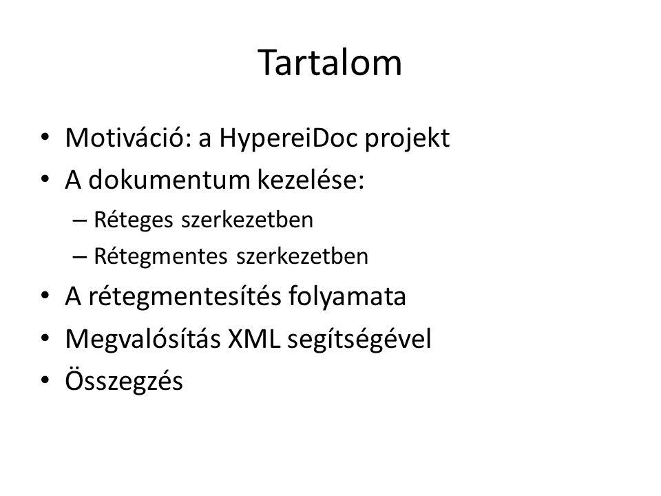 Tartalom Motiváció: a HypereiDoc projekt A dokumentum kezelése: – Réteges szerkezetben – Rétegmentes szerkezetben A rétegmentesítés folyamata Megvalósítás XML segítségével Összegzés