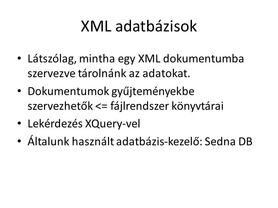 XML adatbázisok Látszólag, mintha egy XML dokumentumba szervezve tárolnánk az adatokat.