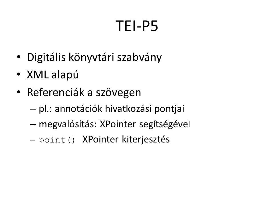 TEI-P5 Digitális könyvtári szabvány XML alapú Referenciák a szövegen – pl.: annotációk hivatkozási pontjai – megvalósítás: XPointer segítségéve l – point() XPointer kiterjesztés